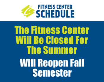 Fitness Center is closed for the summer.